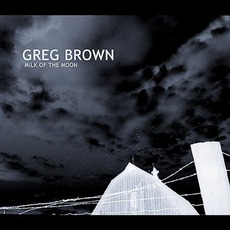 Milk Of The Moon by Greg Brown