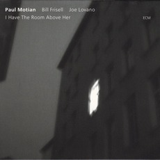 I Have The Room Above Her mp3 Album by Paul Motian, Bill Frisell, Joe Lovano