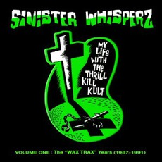 Sinister Whisperz: Wax Trax Years (1987-1991) mp3 Artist Compilation by My Life With The Thrill Kill Kult