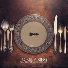 Cannibals With Cutlery by To Kill A King