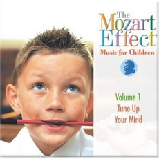 The Mozart Effect: Music For Children, Volume 1: Tune Up Your Mind