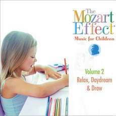 The Mozart Effect: Music For Children, Volume 2: Relax, Daydream And Draw