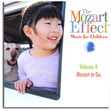 The Mozart Effect: Music For Children, Volume 4: Mozart To Go