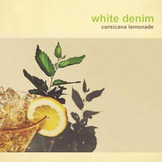 Corsicana Lemonade mp3 Album by White Denim