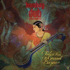 Tales From The Grand Bazaar mp3 Album by Bombay Dub Orchestra