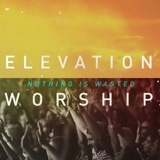 Nothing Is Wasted mp3 Album by Elevation Worship
