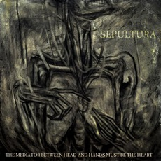 The Mediator Between Head And Hands Must Be The Heart mp3 Album by Sepultura
