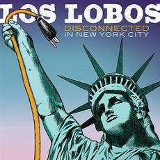 Disconnected In New York by Los Lobos