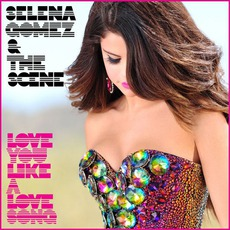 Love You Like A Love Song by Selena Gomez & The Scene