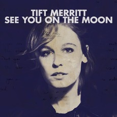 See You On The Moon mp3 Album by Tift Merritt