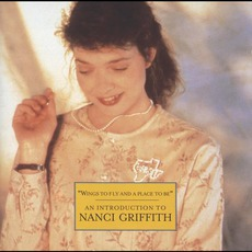 Wings To Fly And A Place To Be: An Introduction by Nanci Griffith
