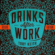 Drinks After Work (Deluxe Edition) mp3 Album by Toby Keith