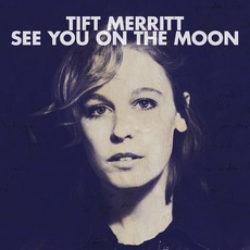 See You On The Moon (Limited Edition) mp3 Album by Tift Merritt