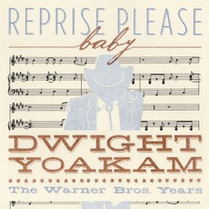 Reprise Please Baby: The Warner Bros. Years mp3 Artist Compilation by Dwight Yoakam