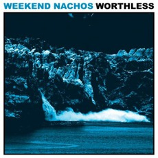 Worthless by Weekend Nachos