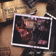 Try Not To Listen by Wade Bowen & West 84