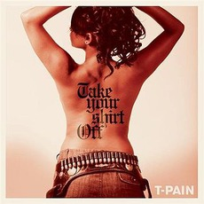 Take Your Shirt Off mp3 Single by T-Pain