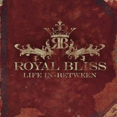 Life In-Between mp3 Album by Royal Bliss