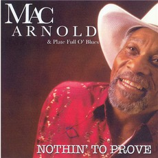 Nothin' To Prove by Mac Arnold & Plate Full O' Blues