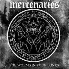 The Worms In Your Bones mp3 Album by Mercenaries