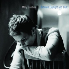 Between Daylight And Dark mp3 Album by Mary Gauthier