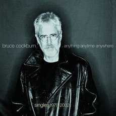 Anything Anytime Anywhere Singles 1979 - 2002 by Bruce Cockburn