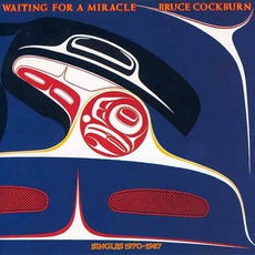 Waiting For A Miracle (Singles 1970-1987) by Bruce Cockburn