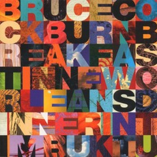 Breakfast In New Orleans, Dinner In Timbuktu by Bruce Cockburn