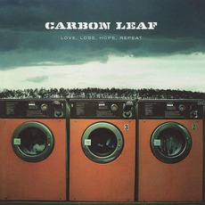 Love, Loss, Hope, Repeat mp3 Album by Carbon Leaf