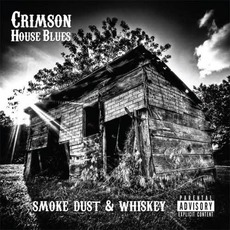Smoke Dust And Whiskey mp3 Album by Crimson House Blues