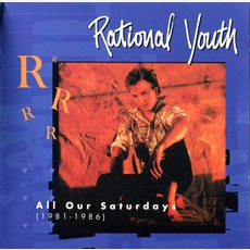 All Our Saturdays (1981-1986) mp3 Artist Compilation by Rational Youth