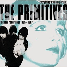 Everything's Shining Bright: The Lazy Recordings 1985-1987 by The Primitives
