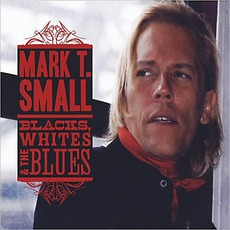 Blacks, Whites & The Blues mp3 Album by Mark T. Small