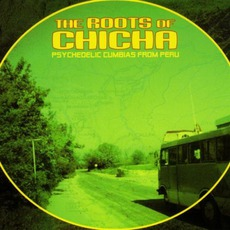 Roots Of Chicha: Psychedelic Cumbias From Peru