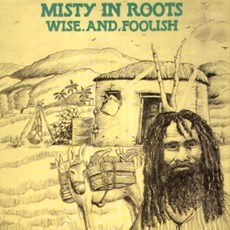 Wise And Foolish mp3 Album by Misty In Roots
