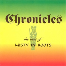 Chronicles: The Best Of Misty In Roots by Misty In Roots