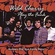 Play That Funk by Wild Cherry