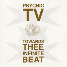Towards Thee Infinite Beat mp3 Album by Psychic TV