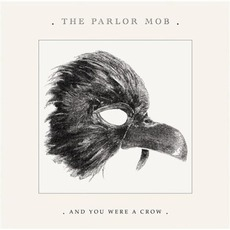 And You Were A Crow mp3 Album by The Parlor Mob
