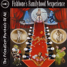Fishbone's Familyhood Nexperience - The Friendliest Psychosis Of All mp3 Album by Fishbone