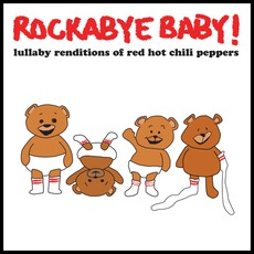 Lullaby Renditions Of Red Hot Chili Peppers by Rockabye Baby!