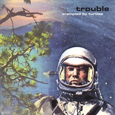 Trouble mp3 Album by Trampled By Turtles