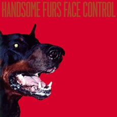 Face Control mp3 Album by Handsome Furs