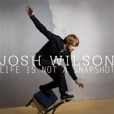 Life Is Not A Snapshot mp3 Album by Josh Wilson