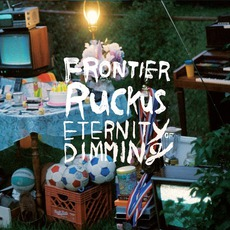 Eternity Of Dimming mp3 Album by Frontier Ruckus