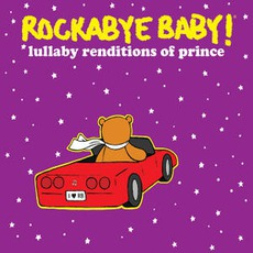 Lullaby Renditions Of Prince by Rockabye Baby!