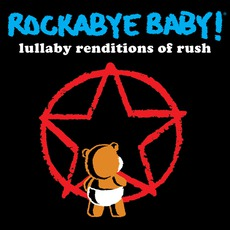 Lullaby Renditions Of Rush mp3 Album by Rockabye Baby!