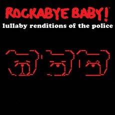 Lullaby Renditions Of The Police by Rockabye Baby!
