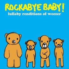 Lullaby Renditions Of Weezer by Rockabye Baby!