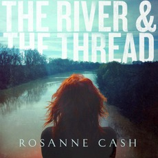 The River & The Thread (Deluxe Edition) by Rosanne Cash